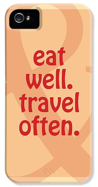 Eat Well Travel Often IPhone 5 / 5s Case by Liesl Marelli