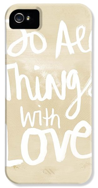 Do All Things With Love- Inspirational Art IPhone 5 / 5s Case by Linda Woods