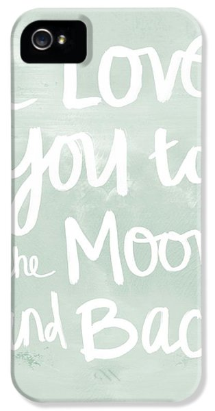 Back iPhone 5 Cases - I Love You To The Moon And Back- inspirational quote iPhone 5 Case by Linda Woods