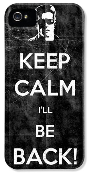 Ill iPhone 5 Cases - Keep Calm Ill Be Back 14 iPhone 5 Case by Filippo B