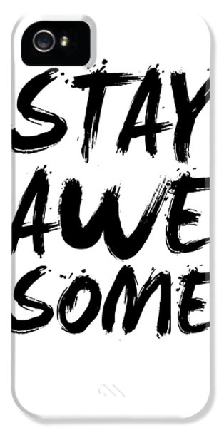 Stay Awesome Poster White IPhone 5 / 5s Case by Naxart Studio