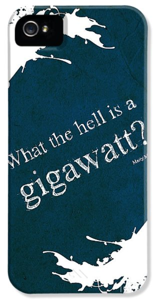 What The Hell Is A Gigawatt Back To The Future Quote IPhone 5 / 5s Case by Pablo Franchi