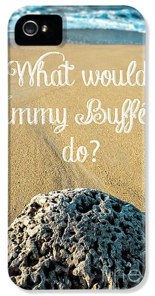 Edward iPhone 5 Cases - What would Jimmy Buffett do iPhone 5 Case by Edward Fielding