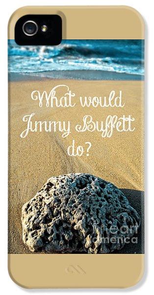 What Would Jimmy Buffett Do IPhone 5 / 5s Case by Edward Fielding