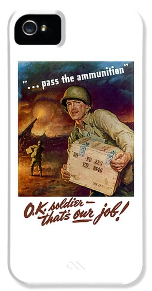 Ammunition iPhone 5 Cases - Pass The Ammunition -- Propaganda Poster iPhone 5 Case by War Is Hell Store