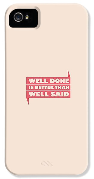 Well Done Is Better Than Well Said -  Benjamin Franklin Inspirational Quotes Poster IPhone 5 / 5s Case by Lab No 4 - The Quotography Department