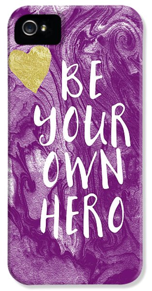 Be Your Own Hero - Inspirational Art By Linda Woods IPhone 5 / 5s Case by Linda Woods