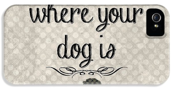 Home Is Where Your Dog Is-jp3039 IPhone 5 / 5s Case by Jean Plout