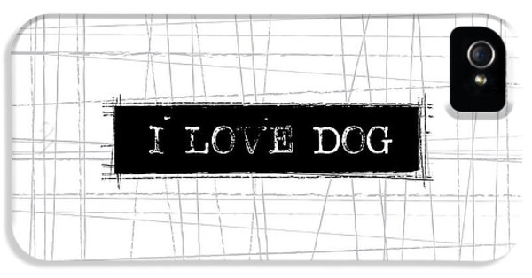 I Love Dog Word Art IPhone 5 / 5s Case by Kathleen Wong