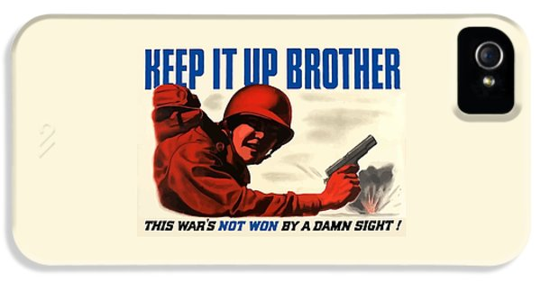 Brother iPhone 5 Cases - Keep It Up Brother iPhone 5 Case by War Is Hell Store