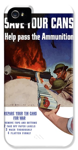 Save Your Cans - Help Pass The Ammunition IPhone 5 / 5s Case by War Is Hell Store