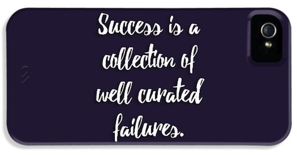 Success Is A Collection Of Well Curated Failures IPhone 5 / 5s Case by Liesl Marelli