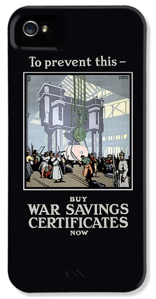 To Prevent This - Buy War Savings Certificates IPhone 5 / 5s Case by War Is Hell Store