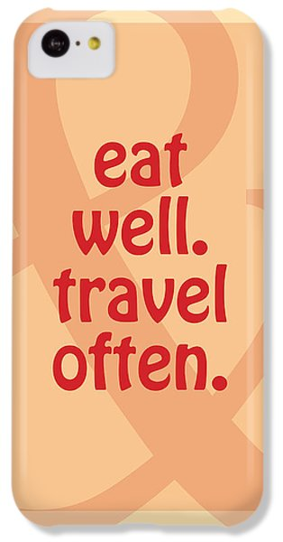 Eat Well Travel Often IPhone 5c Case by Liesl Marelli
