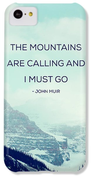 The Mountains Are Calling IPhone 5c Case by Kim Fearheiley