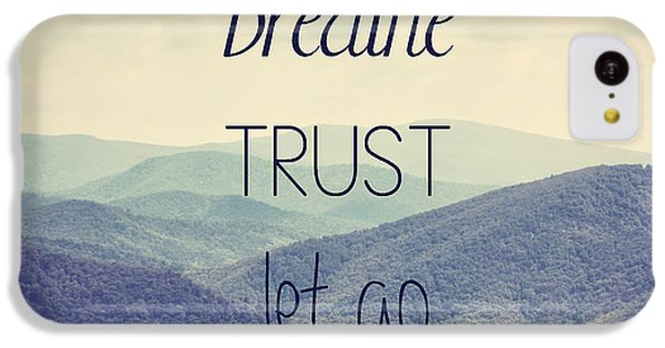 Breathe Trust Let Go IPhone 5c Case by Kim Hojnacki