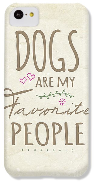 Dogs Are My Favorite People - American Version IPhone 5c Case by Natalie Kinnear