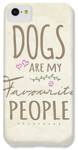 Dogs Are My Favourite People  - British Version IPhone 5c Case by Natalie Kinnear