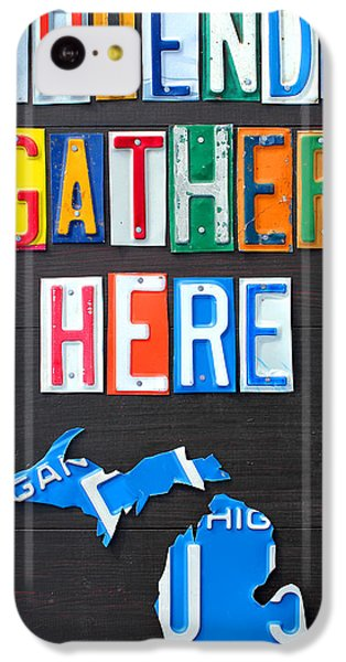 Friends Gather Here Recycled License Plate Art Lettering Sign Michigan Version IPhone 5c Case by Design Turnpike