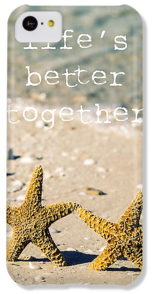 Life's Better Together IPhone 5c Case by Edward Fielding