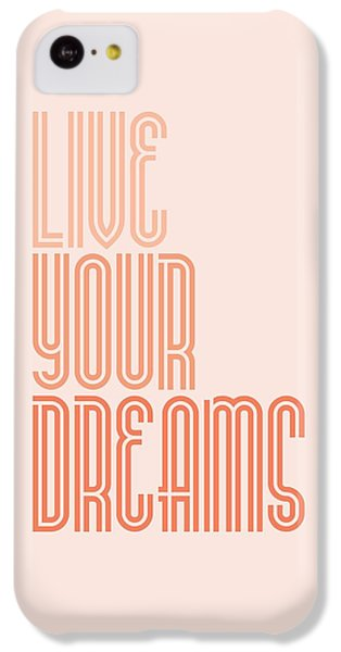 Live Your Dreams Wall Decal Wall Words Quotes, Poster IPhone 5c Case by Lab No 4 - The Quotography Department