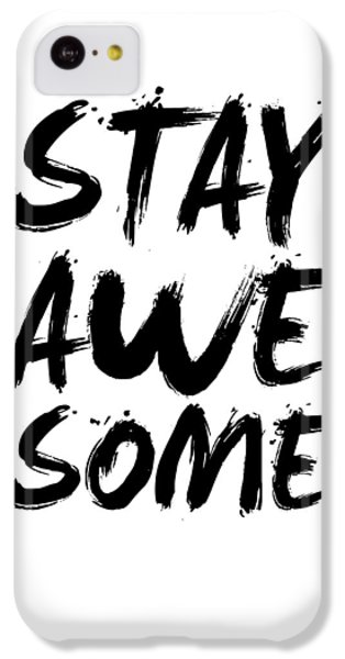 Stay Awesome Poster White IPhone 5c Case by Naxart Studio