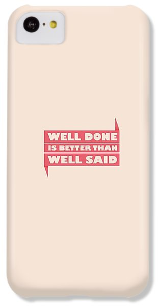 Well Done Is Better Than Well Said -  Benjamin Franklin Inspirational Quotes Poster IPhone 5c Case by Lab No 4 - The Quotography Department