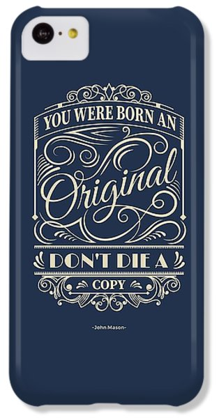 You Were Born An Original Motivational Quotes Poster IPhone 5c Case by Lab No 4