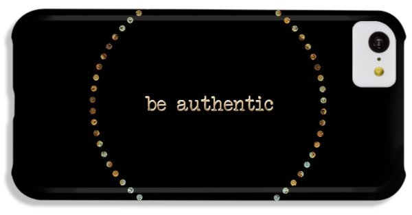 Be Authentic IPhone 5c Case by Liesl Marelli