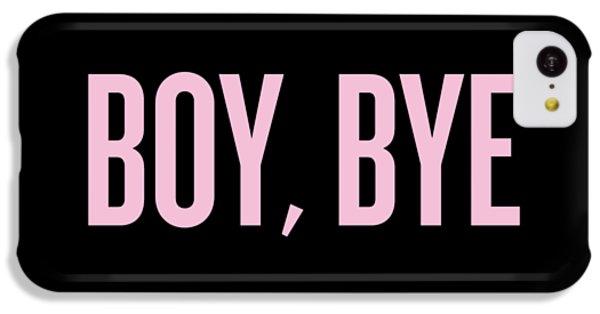 Boy, Bye IPhone 5c Case by Randi Fayat