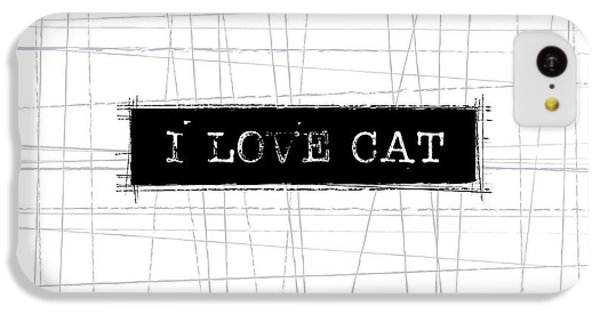 I Love Cat Word Art IPhone 5c Case by Kathleen Wong
