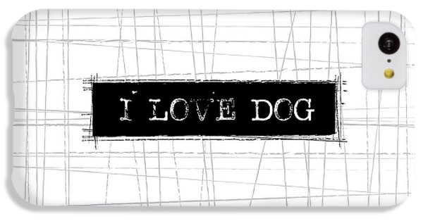 I Love Dog Word Art IPhone 5c Case by Kathleen Wong