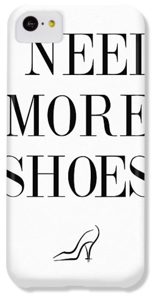 I Need More Shoes Quote IPhone 5c Case by Taylan Apukovska