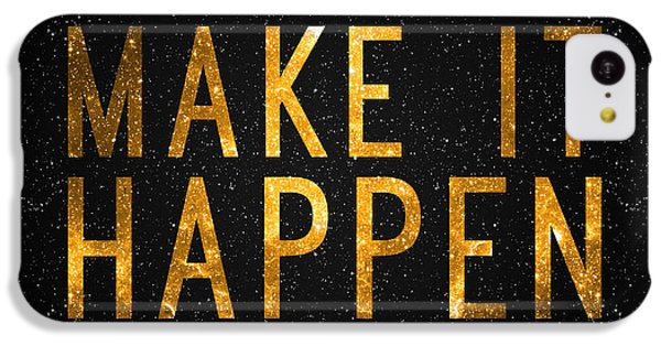 Make It Happen IPhone 5c Case by Taylan Apukovska