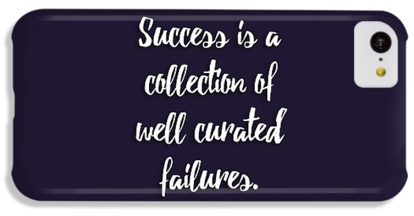 Success Is A Collection Of Well Curated Failures IPhone 5c Case by Liesl Marelli
