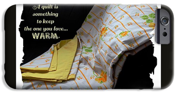 Sheets Tapestries - Textiles iPhone Cases - A Quilt is Something to Keep the One You Love Warm iPhone Case by Barbara Griffin