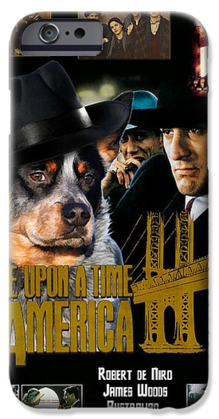 Australian Cattle Dog Art Canvas Print - Once Upon a Time in America Movie Poster iPhone Case by Sandra Sij