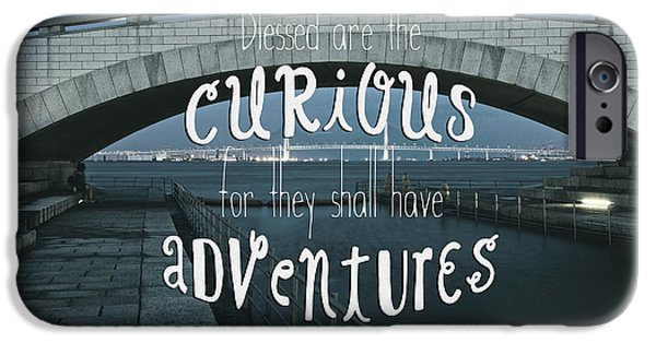 Bay Bridge Mixed Media iPhone Cases - Blessed are the Curious for They Shall Have Adventures iPhone Case by Beverly Claire Kaiya