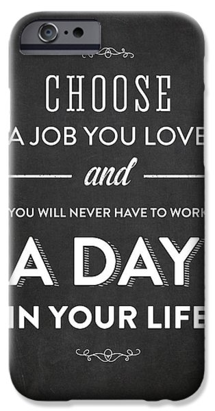 Encouragement iPhone Cases - Choose a job you love - Dark iPhone Case by Aged Pixel