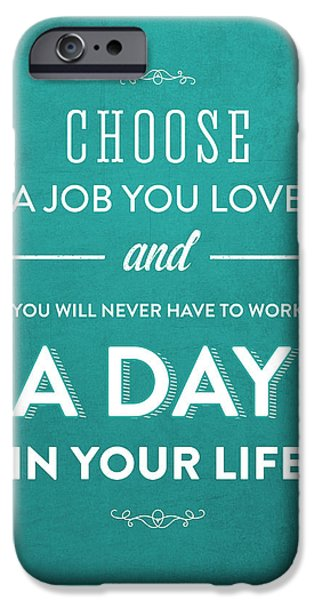 Encouragement iPhone Cases - Choose a job you love - Turquoise iPhone Case by Aged Pixel