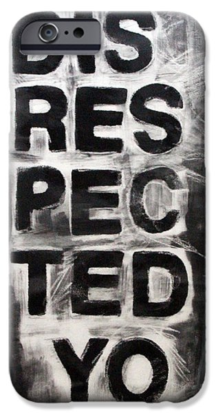 Street Mixed Media iPhone Cases - Disrespected Yo iPhone Case by Linda Woods