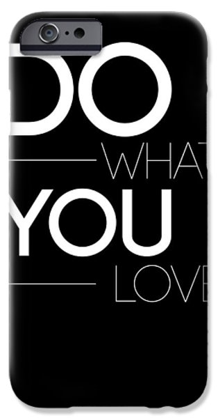 Love Digital Art iPhone Cases - Do What You Love Poster 1 iPhone Case by Naxart Studio