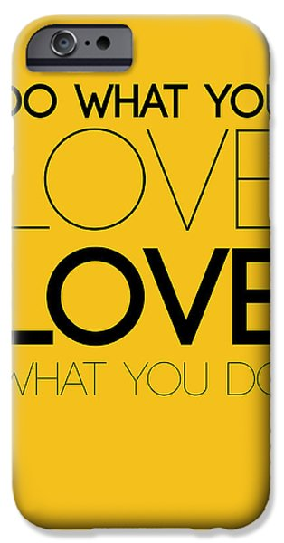Motivational Poster iPhone Cases - Do What You Love What You Do 6 iPhone Case by Naxart Studio