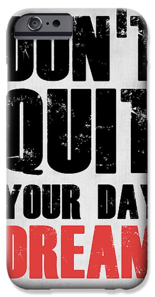 Motivational Poster iPhone Cases - Dont Quit Your Day Dream 1 iPhone Case by Naxart Studio