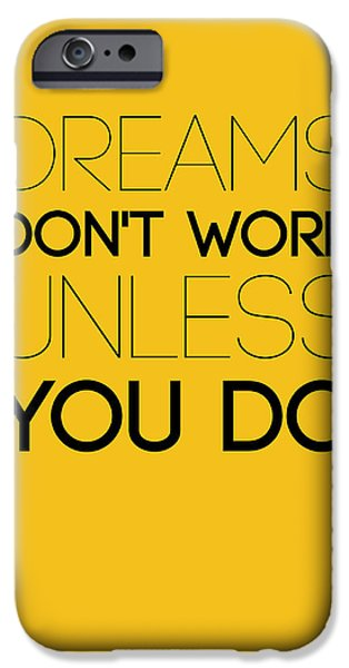 Gig iPhone Cases - Dreams Dont Work Unless You Do 1 iPhone Case by Naxart Studio