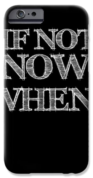 Motivational Poster iPhone Cases - If Not Now When Poster Black iPhone Case by Naxart Studio