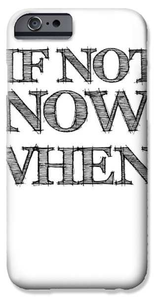 Motivational Poster iPhone Cases - If Not Now When Poster White iPhone Case by Naxart Studio