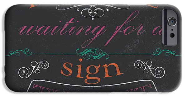 Graphic Design Paintings iPhone Cases - If youre waiting for a Sign iPhone Case by Debbie DeWitt