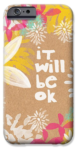 Wisdom iPhone Cases - It Will Be Ok- Floral Design iPhone Case by Linda Woods