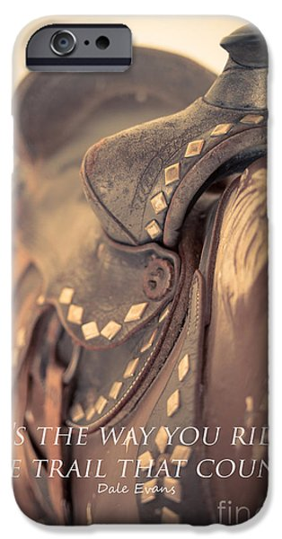 Operating iPhone Cases - Its the way you ride the trail Dale Evans quote iPhone Case by Edward Fielding
